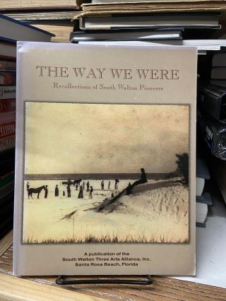 The Way We Were: Recollections of South Walton Pioneers