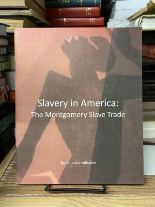 Slavery in America: The Montgomery Slave Trade. Equal Justice Initiative