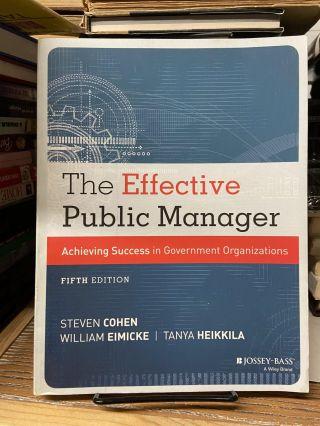 The Effective Public Manager: Achieving Success in Government Organizations (Fifth Edition)....