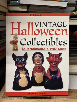 Vintage Halloween Collectibles: An Identification & Price Guide (Second Edition). Mark B. Ledenbach