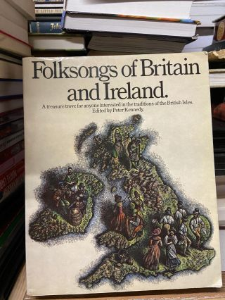 Folksongs of Britain and Ireland: A Treasure Trove for Anyone Interested in the Traditions of the...
