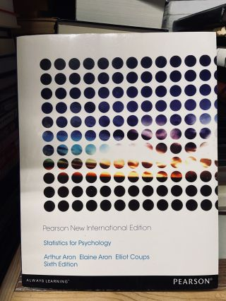 Statistics for Psychology (Sixth Edition). Arthur Aron, Elaine Aron, Elliot Coups