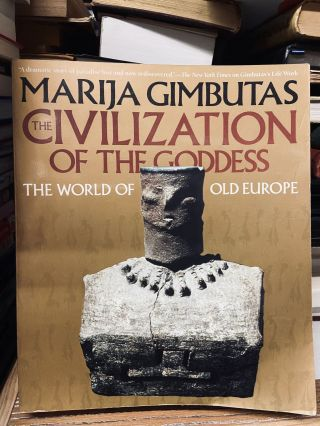 The Civilization of the Goddess: The World of Old Europe. Marija Gimbutas