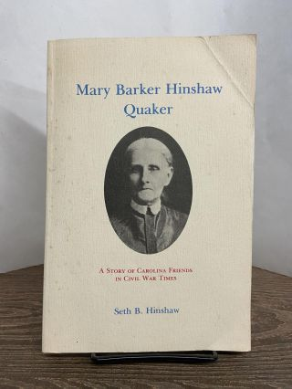 Mary Barker Hinshaw Quaker- A Story of Carolina Friends in Civil War Times. Seth B. Hinshaw