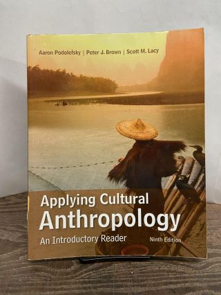 Applying Cultural Anthropology: An Introductory Reader (Ninth Edition). Aaron Podolefsky, Peter...