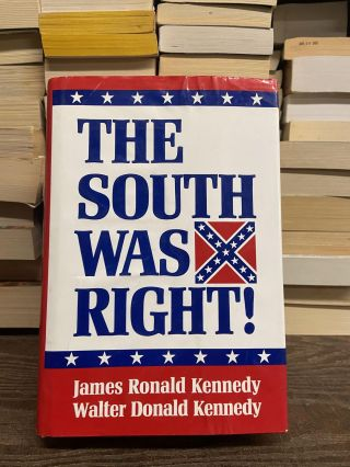 The South Was Right! James Ronald Kennedy, Walter Donald Kennedy