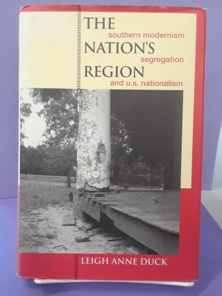 The Nation's Region: Southern Modernism, Segregation, and U. S. Nationalism. Leigh Duck