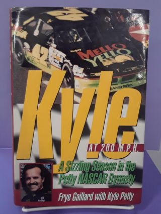 Kyle at 200 M. P. H. : A Sizzling Season in the Petty-NASCAR Dynasty. Frye Gaillard, Kyle Petty