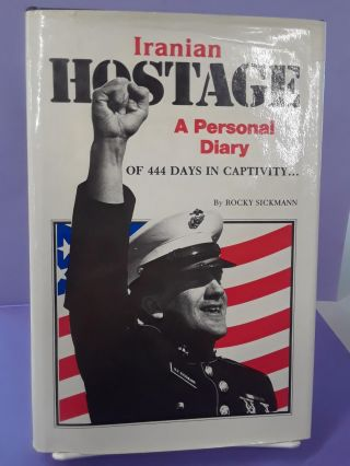 Iranian Hostage: A Personal Diary of 444 Days in Captivity. Rocky Sickmann