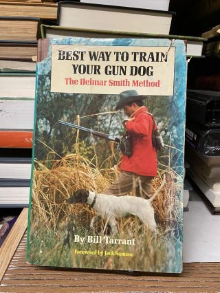 Best Way to Train Your Gun Dog- The Delmar Smith Method. Bill Tarrant