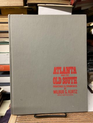 Atlanta and the Old South- Paintings & Drawings. Wilbur G. Kurtz