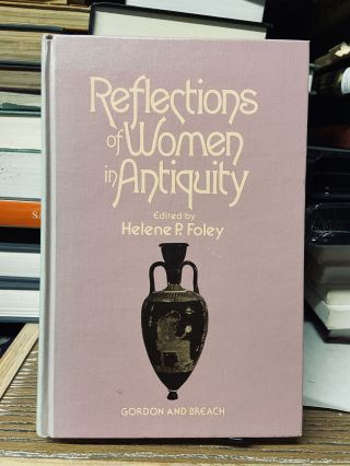 Reflections of Women in Antiquity. Helene P. Foley, Edited