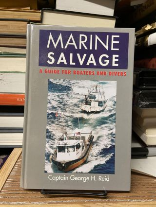 Marine Salvage: A Guide for Boaters and Divers. George H. Reid