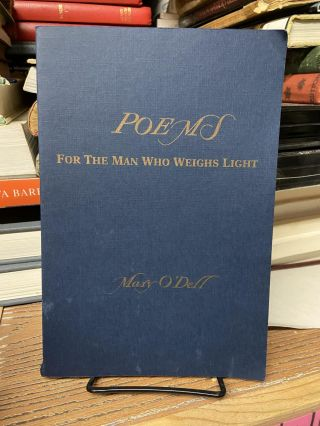 Poems for the Man Who Weighs Light. Mary O'Dell