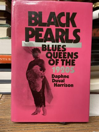 Black Pearls: Blues Queens of the 1920s. Daphne Duval Harrison