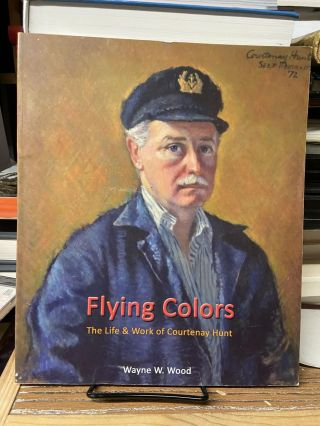 Flying Colors: The Life & Work of Courtenay Hunt. Wayne W. Wood