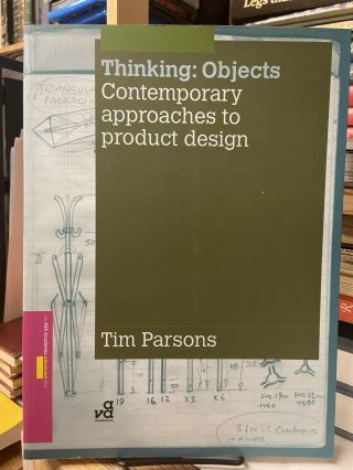 Thinking Objects: Contemporary Approaches to Product Design. Tim Parsons
