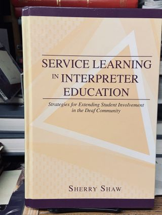 Service Learning in Interpreter Education: Strategies for Extending Student Involvement in the...
