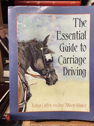 The Essential Guide to Carriage Driving. Robin Cuffey, Jaye Allison Winkel