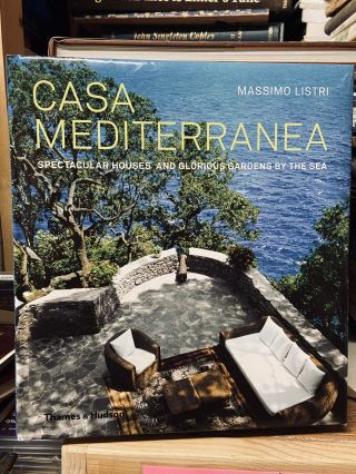 Casa Mediterranea: Spectacular Houses and Glorious Gardens by the Sea. Massimo Listri
