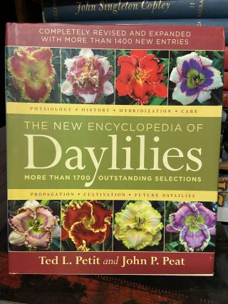 The New Encyclopedia of Daylilies- More than 1700 Outstanding Selections. Ted L. Petit, John P. Peat