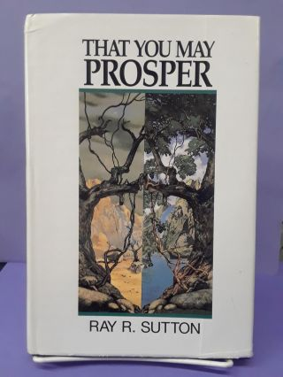 That You May Prosper: Dominion by Covenant. Ray Sutton