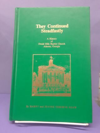 They Continued Steadfastly: A History of Druid Hills Baptist Church Atlanta, Georgia. Harry and...