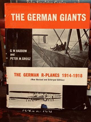 The German Giants: The Story of the R-Planes, 1914-1919. G. W. Haddow, Peter M. Grosz