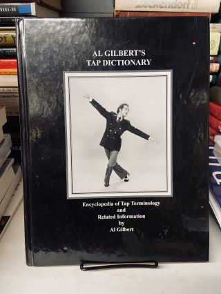 Al Gilbert's Tap Dictionary- Encyclopedia of Tap Terminology and Related Information. Al Gilbert