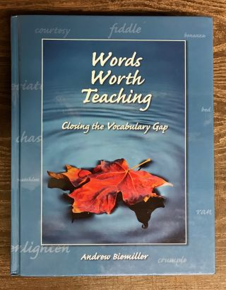 Words Worth Teaching: Closing the Vocabulary Gap. Andrew Biemiller