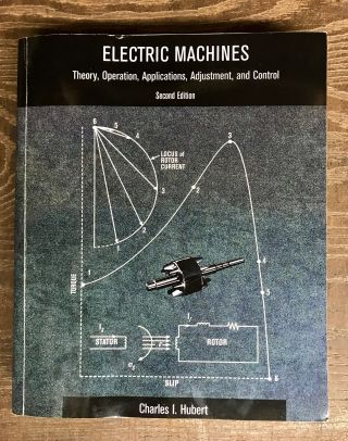 Electric Machines: Theory, Operating Applications, and Controls. Charles I. Hubert