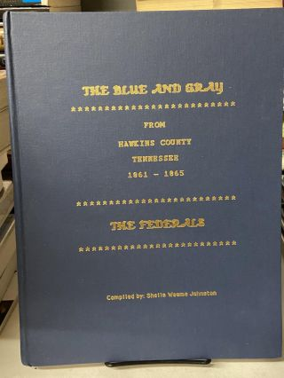The Blue and Gray From Hawkins County, Tennessee 1861-1865: The Federals. Sheila Weems Johnston