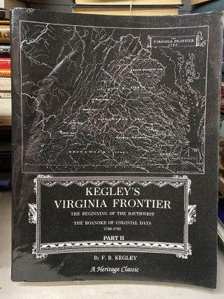 Kegley's Virginia Frontier: The Beginning of the Southwest, The Roanoke of Colonial Days, 1740-1783