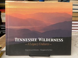 Tennessee Wilderness: A Legacy Endures. Larry R. Richardson, Tom Wood, Photography