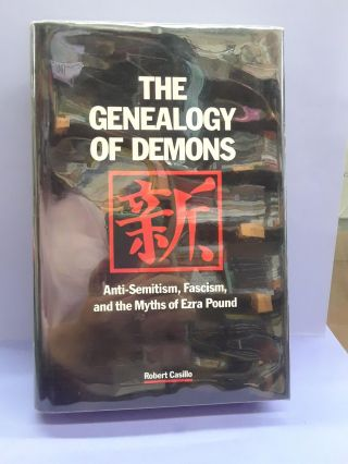 The Genealogy of Demons: Anti-semitism, Fascism, and the Myths of Ezra Pound. Robert Casillo