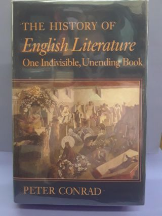 The History of English Literature: One Indivisible, Unending Book. Peter Conrad