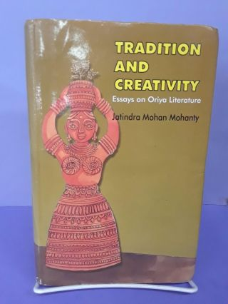 Tradition and Creativity: Essays on Oriya Literature. Jatindra Mohanty
