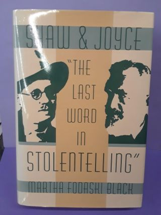 Shaw and Joyce: The Last Word in Stolentelling. Martha Black