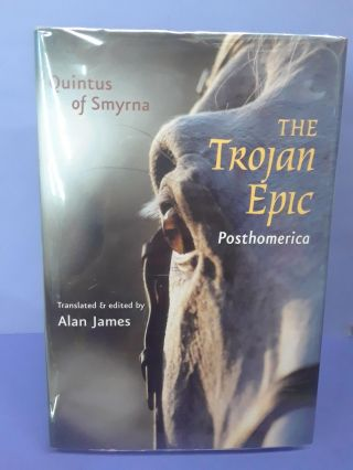 The Trojan Epic: Posthomerica. Alan James