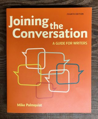 Joining the Conversation: A Guide for Writers. Mike Palmquist