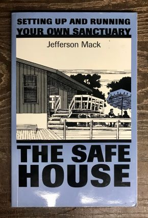 The Safe House: Setting Up & Running Your Own Sanctuary. Jefferson Mack