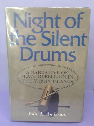 Night of Silent Drums: A Narrative of Slave Rebellion on the Virgin Islands. John Anderson
