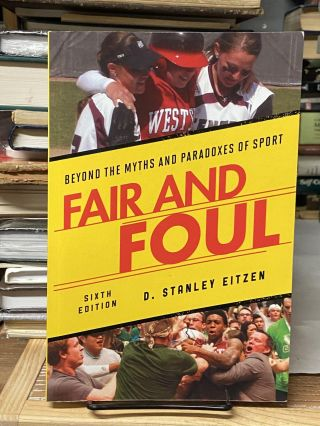 Fair and Foul: Beyond the Myths and Paradoxes of Sport (Sixth edition). D. Stankley Eitzen
