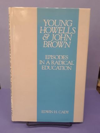 Young Howells & John Brown: Episodes in a Radical Education. Edwin Cady