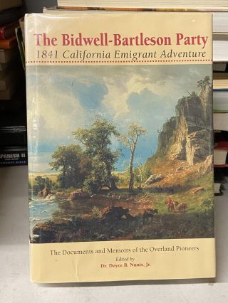 The Bidwell-Bartleson Party: 1841 California Emigrant Adventure. Dr. Doyce B. Nunis Jr., Edited