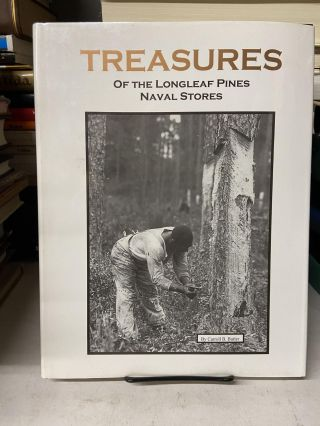 Treasures of the Longleaf Pines: Naval Stores. Caroll B. Butler