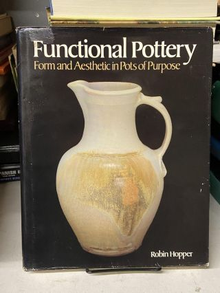 Functional Pottery: Form and Aesthetic in Pots of Purpose. Robin Hopper
