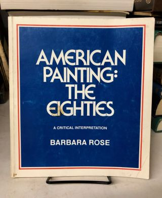 American Painting: The Eighties. Barbara Rose