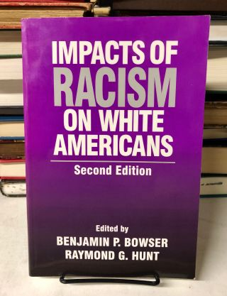 Impacts of Racism on White Americans. Benjamin P. Bowser, Raymond G. Hunt