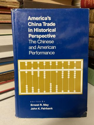 America's China Trade in Historical Perspective: The Chinese and American Performance. Ernest R....